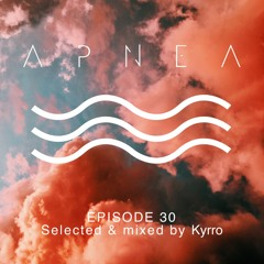 Episode 30 - Selected & Mixed By Kyrro