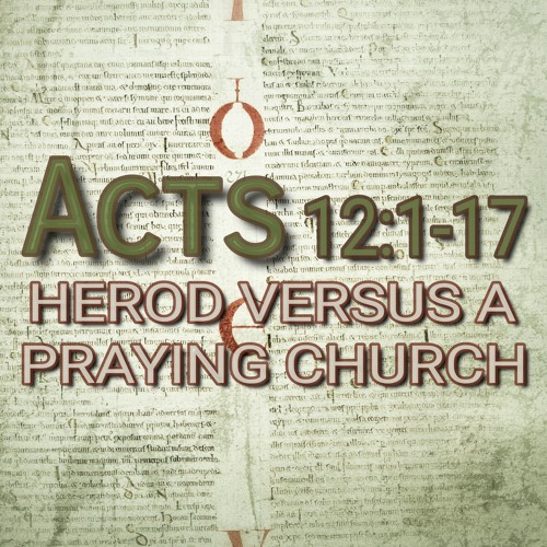 Acts 12:1-17 (preacher: Keith Cooper)
