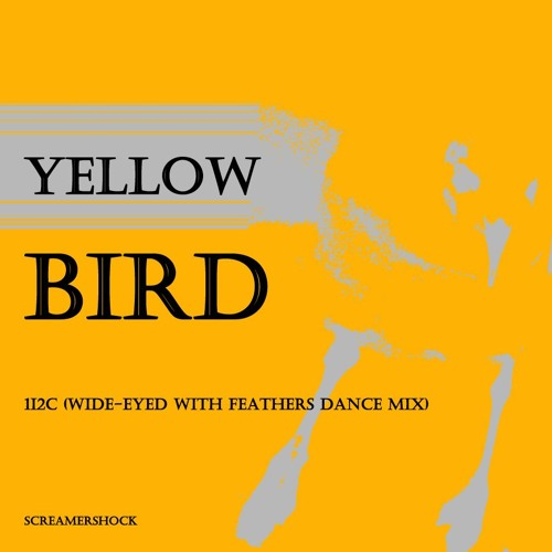 Yellow Bird -  1i2c (Wide-Eyed With Feathers Dance Mix)