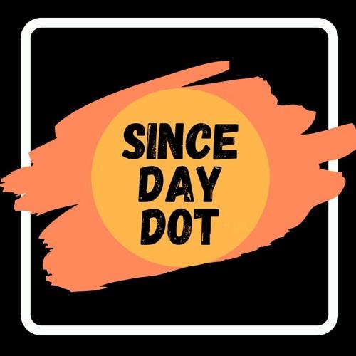 Since Day Dot