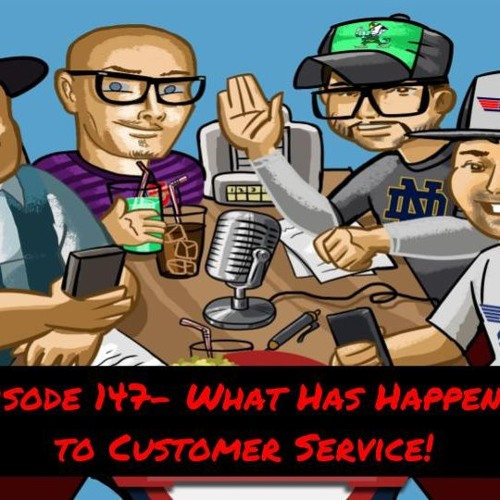 Episode 147- What Has Happened to Customer Service!