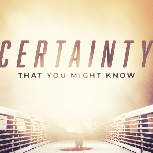 Certainty - Something to be Sure of - 1 John 1:1-4 - October 6, 2019