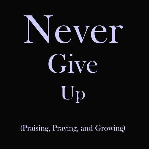 October 6, 2019 - Never Give Up by Reverend Brooks
