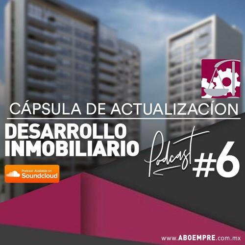 Desarrollo Inmobiliario - Cápsula de actualización semanal #6