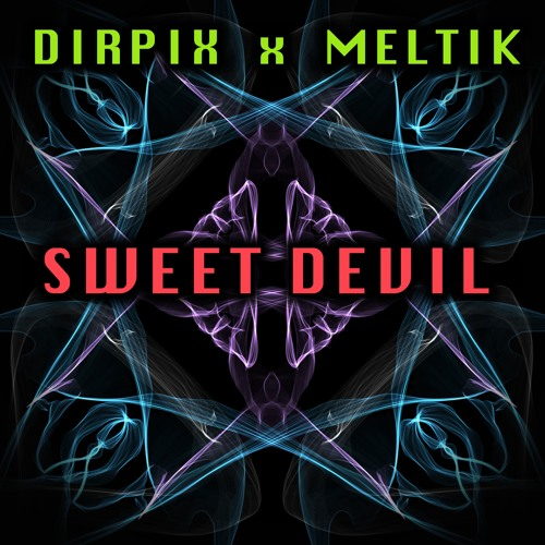 Dirpix & Meltik - Sweet Devil
