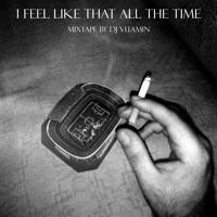 DJ Vitamin - I Feel Like That All The Time [mixtape]