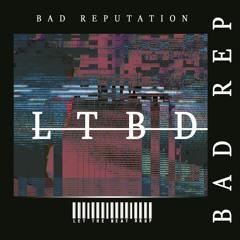 Bad Reputation - LTBD