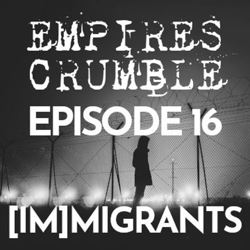 Episode 16: [IM]MIGRANTS