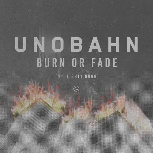 UNOBAHN - Burn or Fade (feat. Eighty Bugg)
