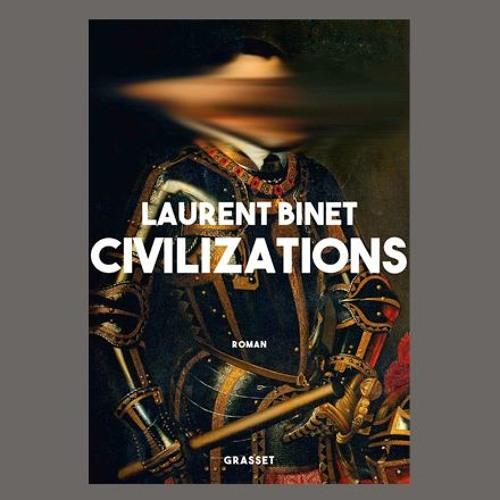 """Laurent Binet, """"Civilizations"""", éd. Grasset"""