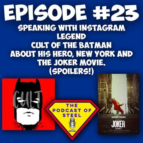 Episode 23- Talking with Cult Of The Batman about his hero and the Joker Movie (SPOILERS).