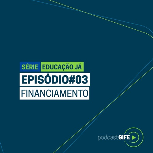 Série Educação Já - Episódio #03: Financiamento