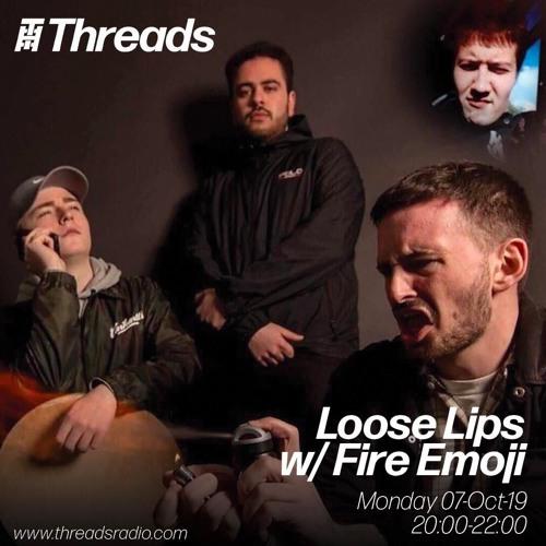 Loose Lips w/ Fire Emoji/One Hundred Emoji - 07-Oct-19