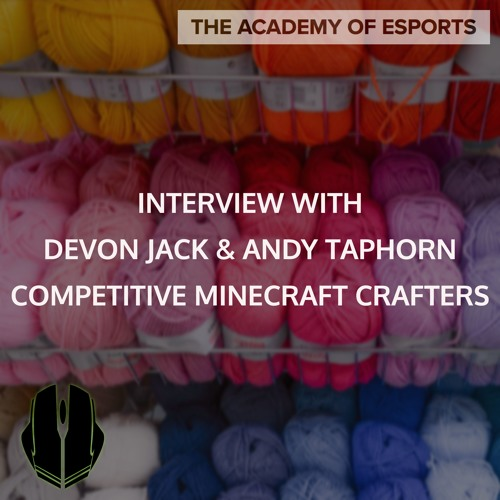 Interview with Devon Jack & Andy Taphorn, Competitive Minecraft Crafters