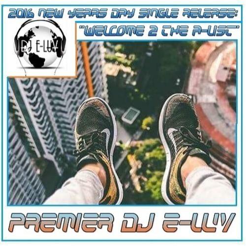 "Premier DJ E-Luv - ""Welcome 2 The A-List"""
