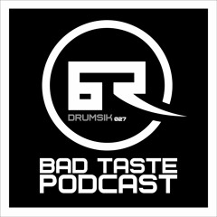 Bad Taste Podcast 027 - Drumsik