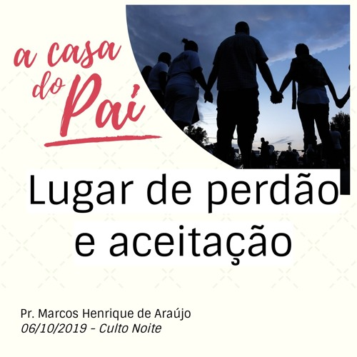 Casa do Pai: Lugar de perdão e aceitação   IELValinhos - 06/10/2019