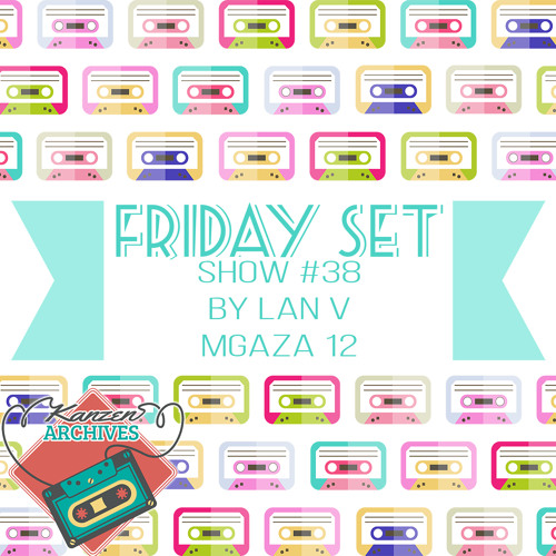 Kanzen Archives Show #38 (Friday Set) - MGAZA 012