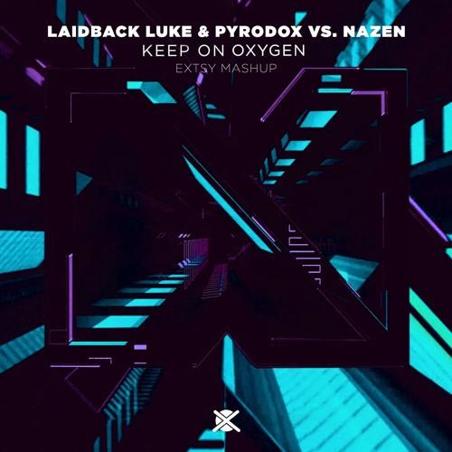Laidback Luke & Pyrodox Vs. Nazen - Keep On Oxygen (EXTSY Mashup)