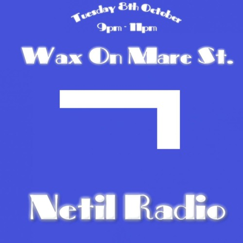 Wax On Mare St. x Netil Radio - 8th October 2019