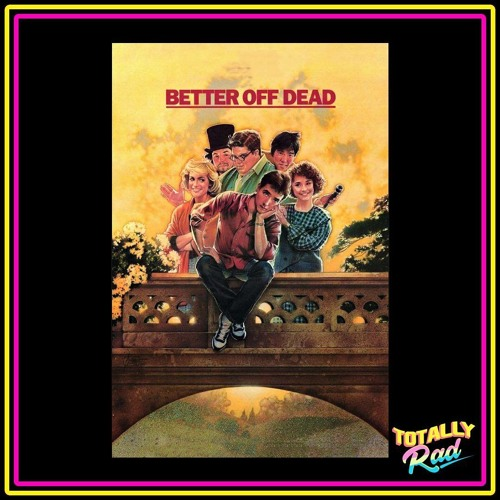 Totally Rad Movie Podcast - Episode 4: Better Off Dead