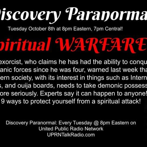 Discovery Paranormal October 8th 2019 @ 8pm Eastern: Spiritual Warfare on the rise! Exorcists warn of an epidemic of demonic possession! It