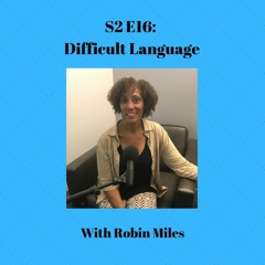 S2E16: Difficult Language (with Robin Miles)