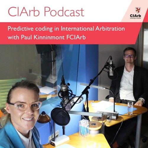 CIArb Podcast - Predictive Coding in International Arbitration with Paul Kinninmont FCIArb