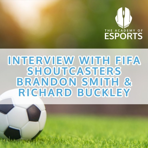 Interview with FIFA Shoutcasters Brandon Smith & Richard Buckley