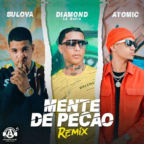 Diamond La Mafia Ft Bulova & Atomic - Mente De Pecao (Remix)