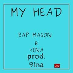 BAP MASON & 9INA -MY HEAD