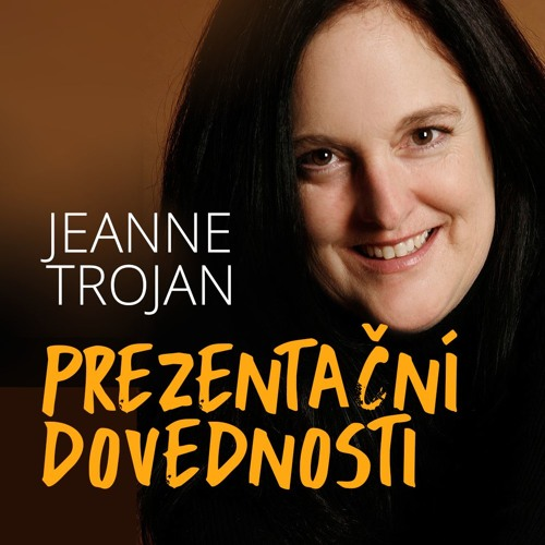 Prezentační dovednosti: Jak podniká lektorka Jeanne Trojan