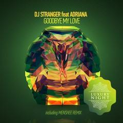 DJ Stranger feat Adriana - Goodbye My Love (Menshee Remix)