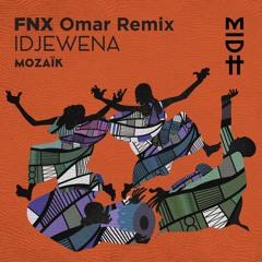 Mozaïk - Idjewena (FNX Omar Remix)