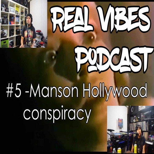 Real Vibes Podcast #5 - Manson Hollywood Conspiracy