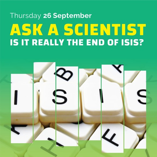 Ask a scientist #1: Is it Really the End of Isis?