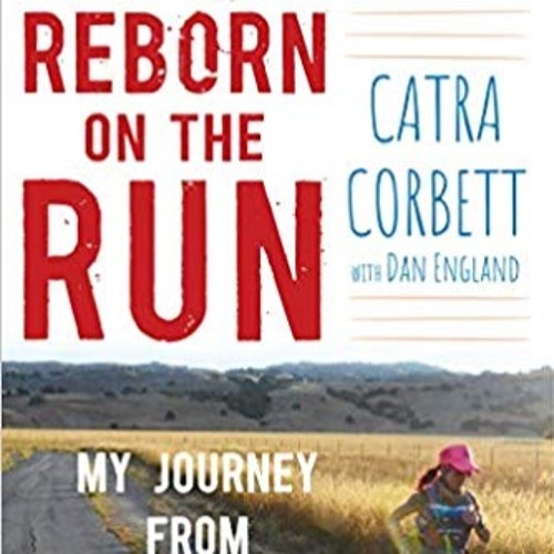 131: From Drug Addiction To Ultra Distance Running: Talking With Catra Corbett