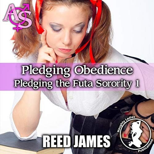 Pledging Obedience: Futa Sorority Book 1 by Reed James, Narrated by Candace Young