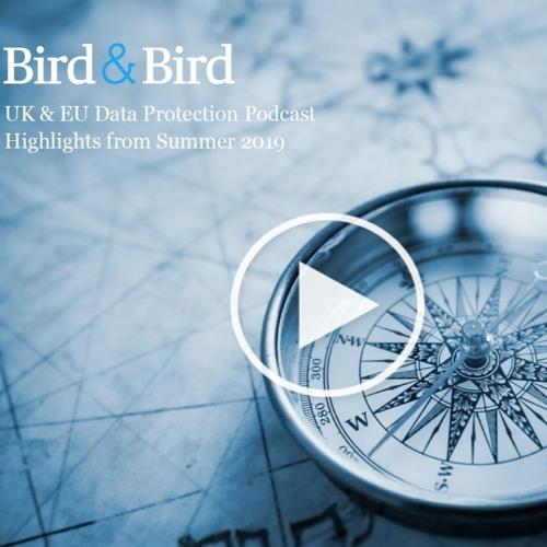 UK & EU Data Protection Podcast - Summer 2019