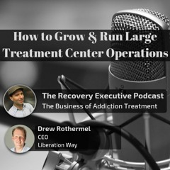 EP 16:  How to Grow & Run Large Treatment Center Operations with Drew Rothermel