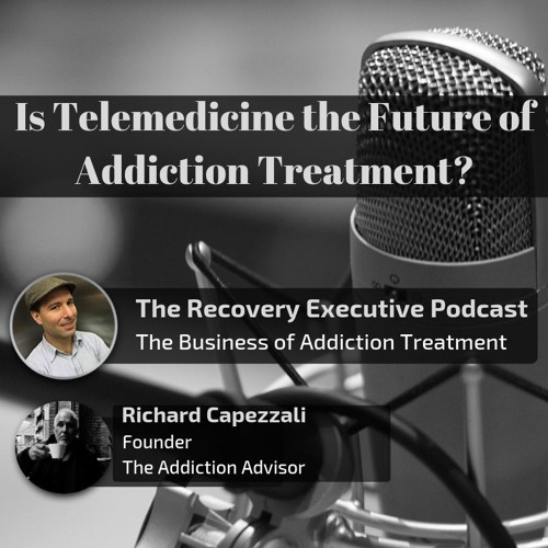 EP 14:  Is Telemedicine the Future of Addiction Treatment with Richard Capezzali