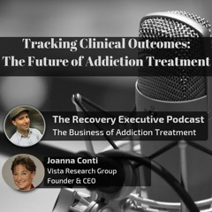 EP 03:  Tracking Clinical Outcomes: The Future of Addiction Treatment with Joanna Conti