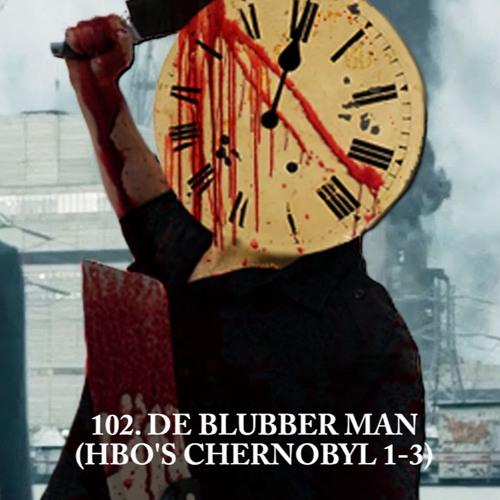 102. De blubber man (HBO's Chernobyl 1-3)