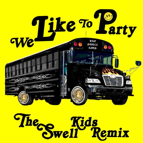 We Like To Party (The Swell Kids Remix)