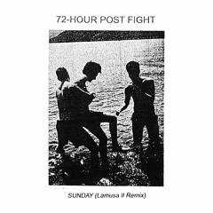 72-Hour Post Fight - Sunday (Lamusa II Remix)