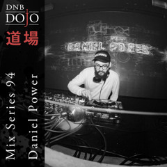 DNB Dojo Mix Series 94: Daniel Power
