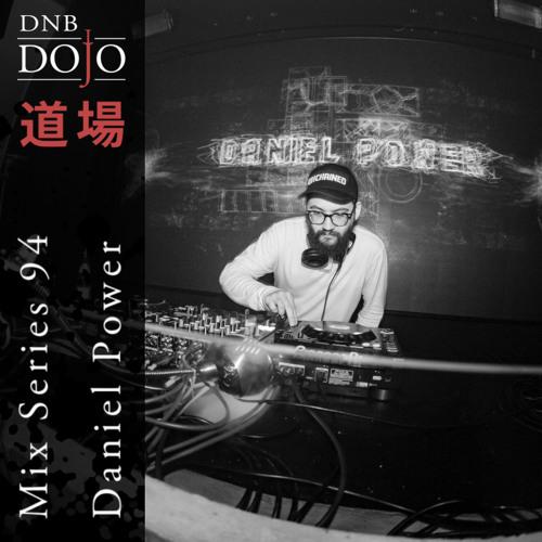 DNB Dojo Mix Series 94: Daniel Power