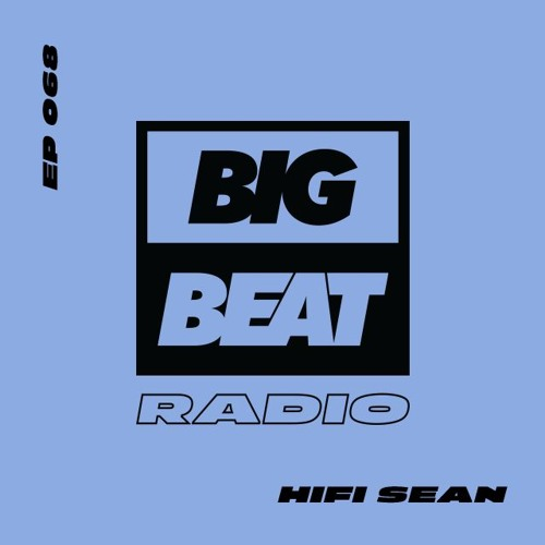 Big Beat Radio: EP #68 - Hifi Sean (Feel The Music Mix)