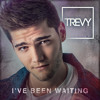 Trevy - I've Been Waiting