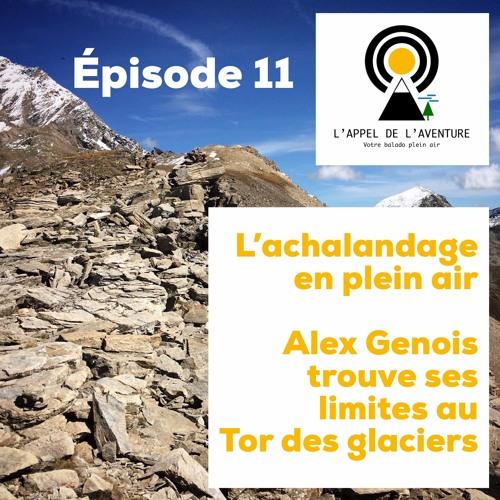 Épisode 11 / L'achalandage en plein air et Alex Genois trouve ses limites au Tor des glaciers